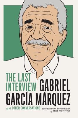 Gabriel Garcia Marquez: The Last Interview - Gabriel García Márquez & David Streitfeld pdf download