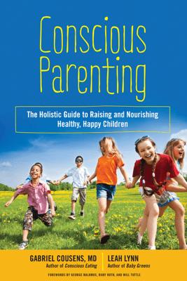 Conscious Parenting - Gabriel Cousens, M.D. & Leah Lynn
