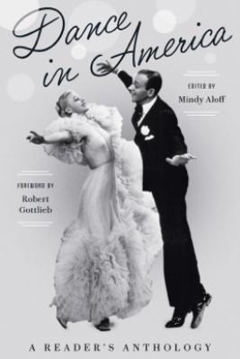 Dance in America: A Reader's Anthology - Mindy Aloff