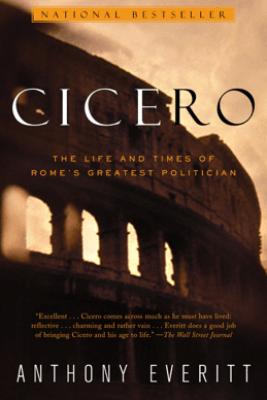Cicero - Anthony Everitt