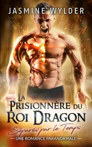 La Prisionnère du Roi Dragon - Jasmine Wylder pdf download