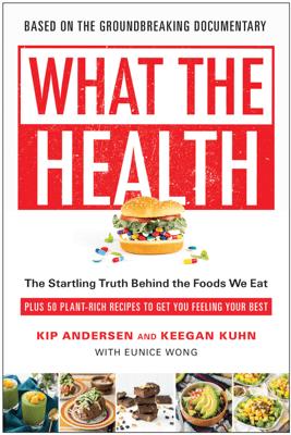 What the Health - Kip Andersen & Keegan Kuhn
