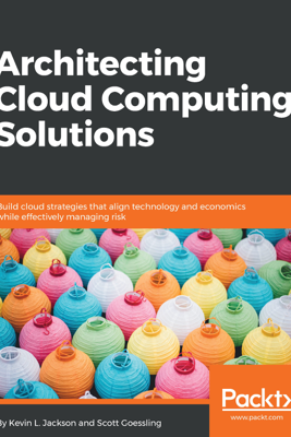 Architecting Cloud Computing Solutions - Kevin L. Jackson & Scott Goessling