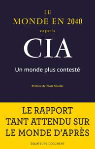 Le Monde en 2040 vu par la CIA - Laurent Barucq, Piotr Smolar & National Intelligence Council (USA) pdf download