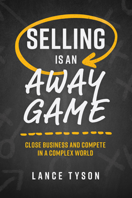 Selling Is An Away Game - Lance Tyson