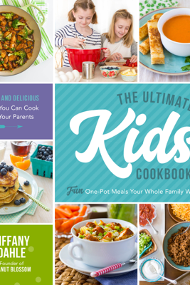 The Ultimate Kids' Cookbook - Tiffany Dahle