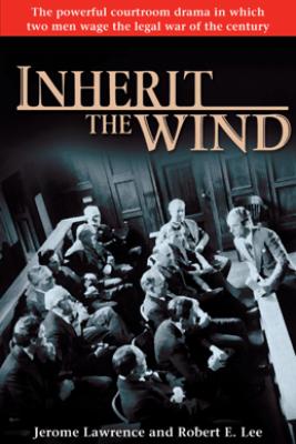 Inherit the Wind - Jerome Lawrence & Robert E. Lee