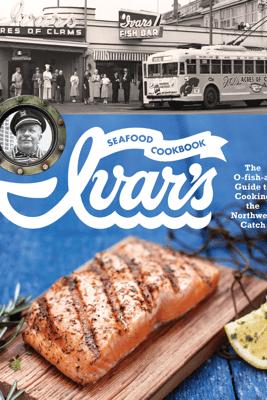 Ivar's Seafood Cookbook - The Crew At Ivar'S & Jess Thomson