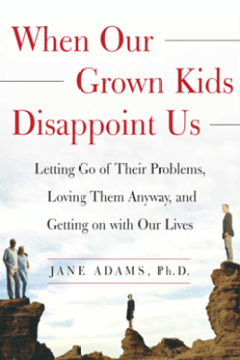 When Our Grown Kids Disappoint Us - Jane Adams