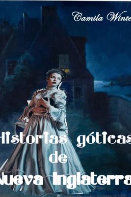Historias góticas de Nueva Inglaterra - Camila Winter
