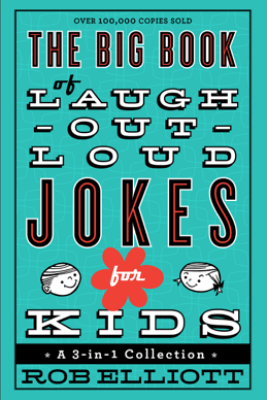 Big Book of Laugh-Out-Loud Jokes for Kids - Rob Elliott
