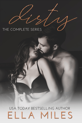 Dirty: The Complete Series - Ella Miles pdf download