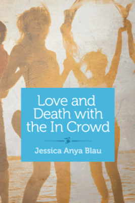 Love and Death with the In Crowd - Jessica Anya Blau