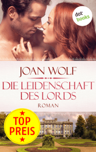 Die Leidenschaft des Lords - Joan Wolf & Elke Iheukumere pdf download