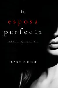 La Esposa Perfecta (Un Thriller de Suspense Psicológico con Jessie Hunt—Libro Uno) - Blake Pierce pdf download
