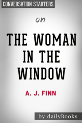 The Woman in the Window  by A. J. Finn: Conversation Starters - Daily Books