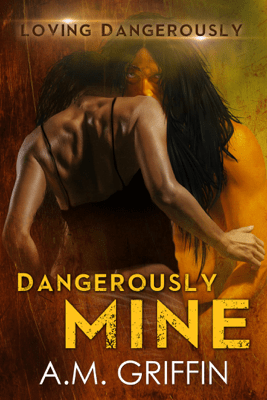 Dangerously Mine - A.M. Griffin pdf download