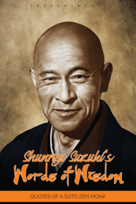 Shunryu Suzuki's Words of Wisdom: Quotes of a Soto Zen Monk - Sreechinth C