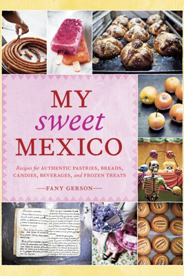 My Sweet Mexico - Fany Gerson & Ed Anderson