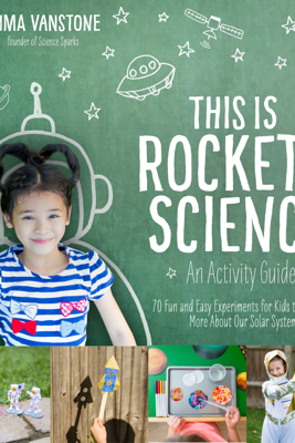 This Is Rocket Science: An Activity Guide - Emma Vanstone