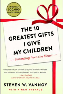 The 10 Greatest Gifts I Give My Children - Steven W. Vannoy