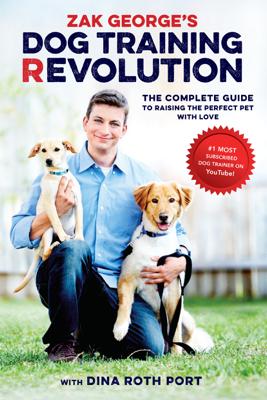 Zak George's Dog Training Revolution - Zak George & Dina Roth Port