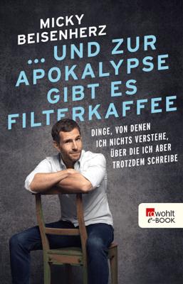 ... und zur Apokalypse gibt es Filterkaffee - Micky Beisenherz pdf download
