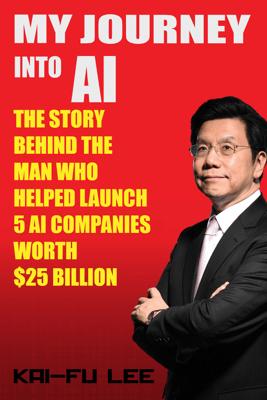 My Journey into AI - Dr. Kai-Fu Lee