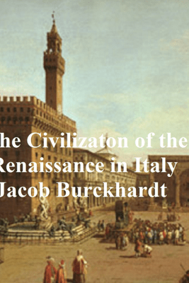 The Civilization of Renaissance in Italy - Jacob Burckhardt
