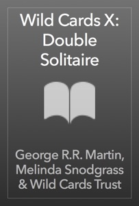 Wild Cards X: Double Solitaire - George R.R. Martin, Melinda Snodgrass & Wild Cards Trust pdf download