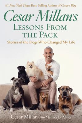 Cesar Millan's Lessons From the Pack - Cesar Millan & Melissa Jo Peltier
