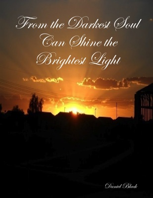 From the Darkest Soul Can Shine the Brightest Light - Daniel Black pdf download