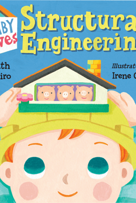 Baby Loves Structural Engineering! - Ruth Spiro & Irene Chan