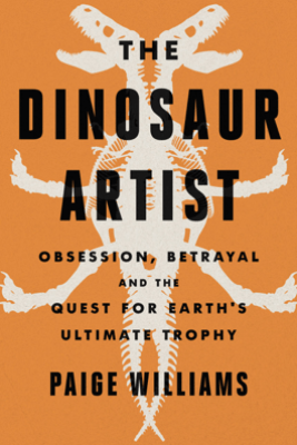 The Dinosaur Artist - Paige Williams