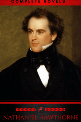 The Complete Works of Nathaniel Hawthorne: Novels, Short Stories, Poetry, Essays, Letters and Memoirs (Illustrated Edition): The Scarlet Letter with its ... Romance, Tanglewood Tales, Birthmark, Ghost - Nathaniel Hawthorne & Red Deer Classics