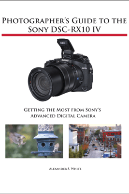 Photographer's Guide to the Sony DSC-RX10 IV - Alexander White