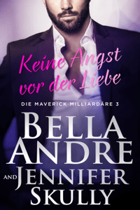 Keine Angst vor der Liebe (Die Maverick Milliardäre 3) - Bella Andre, Jennifer Skully & Katrina Morgental pdf download