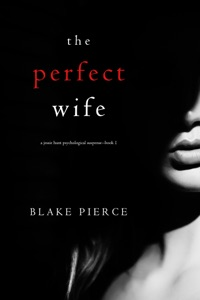 The Perfect Wife (A Jessie Hunt Psychological Suspense Thriller—Book One) - Blake Pierce pdf download