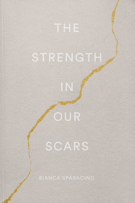 The Strength In Our Scars - Bianca Sparacino