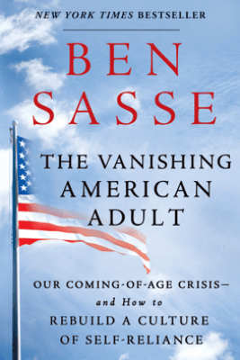 The Vanishing American Adult - Ben Sasse
