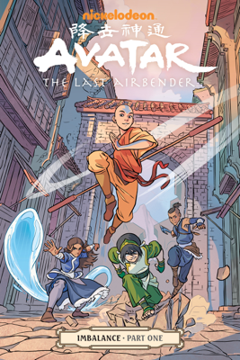 Avatar: The Last Airbender-Imbalance Part One - Faith Erin Hicks, Michael Dante DiMartino, Bryan Konietzko & Peter Wartman