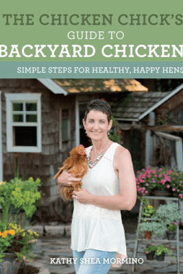 The Chicken Chick's Guide to Backyard Chickens - Kathy Shea Mormino