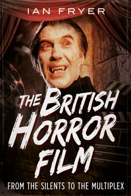 The British Horror Film - Ian Fryer