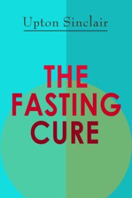 THE FASTING CURE - Upton Sinclair
