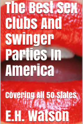 The Best Sex Clubs And Swinger Parties In America - E.H. Watson