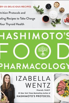 Hashimoto's Food Pharmacology - Izabella Wentz, PharmD.