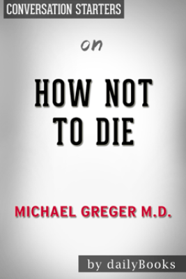 How Not to Die by Dr. Michael Greger  Conversation Starters - Daily Books
