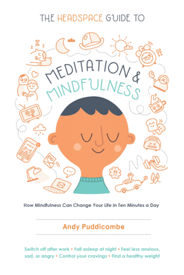 The Headspace Guide to Meditation and Mindfulness - Andy Puddicombe