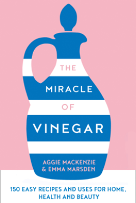 The Miracle of Vinegar - Emma Marsden & Aggie Mackenzie