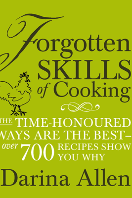 Forgotten Skills of Cooking - Darina Allen